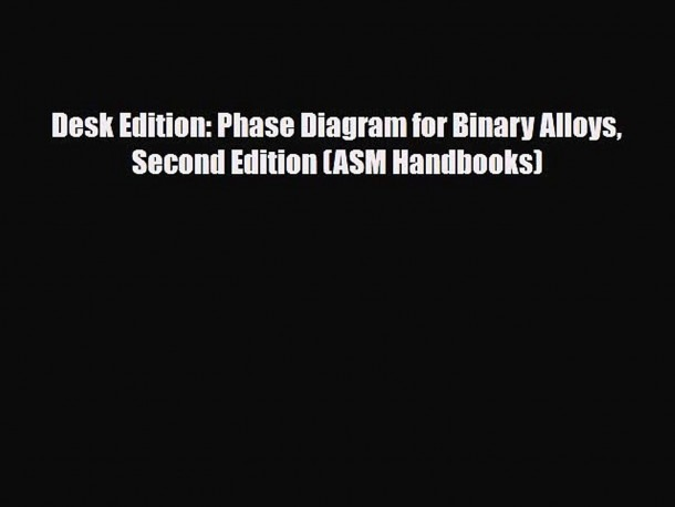 Download] Desk Edition  Phase Diagram For Binary Alloys Second